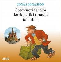 Jonas Jonasson - Satavuotias joka karkasi ikkunasta ja katosi, äänikirja