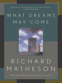 Richard Matheson - What Dreams May Come, e-kirja
