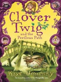 Kaye Umansky - Clover Twig and the Perilous Path, e-kirja