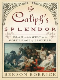 Benson Bobrick - The Caliph's Splendor, e-kirja