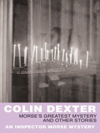 Colin Dexter - Morse's Greatest Mystery and Other Stories, e-kirja