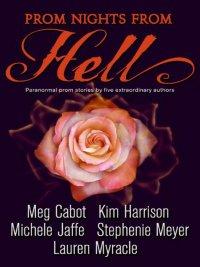 Stephenie Meyer, Kim Harrison, Meg Cabot, Lauren Myracle, Michele Jaffe - Prom Nights from Hell, e-kirja