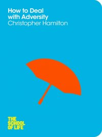 Christopher Hamilton, The School Of Life - How to Deal with Adversity, e-kirja