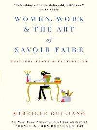 Mireille Guiliano - Women, Work & the Art of Savoir Faire, e-kirja