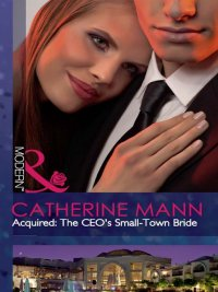 Catherine Mann - Acquired: The CEO's Small-Town Bride, e-kirja