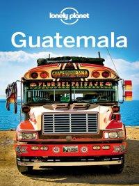 Lonely Planet - Guatemala Travel Guide, e-kirja
