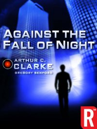 Arthur C. Clarke - Against the Fall of Night, e-kirja