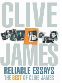 Clive James - Reliable Essays, e-kirja