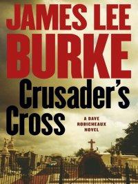 James Lee Burke - Crusader's Cross, e-kirja