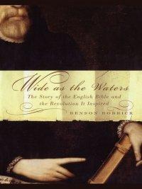 Benson Bobrick - Wide As the Waters, e-kirja