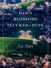 Lu Xun - Dawn Blossoms Plucked at Dusk, e-kirja