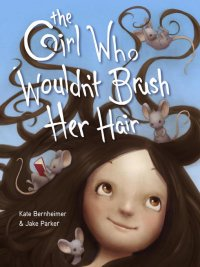 Kate Bernheimer - The Girl Who Wouldn't Brush Her Hair, e-kirja