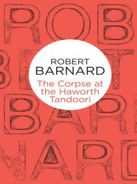 Robert Barnard - The Corpse at the Haworth Tandoori, e-kirja
