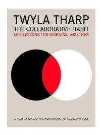 Twyla Tharp, Jesse Kornbluth - The Collaborative Habit, e-kirja