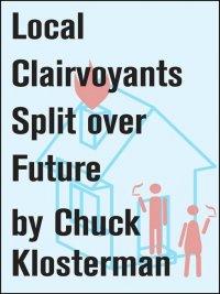 Chuck Klosterman - Local Clairvoyants Split Over Future, e-kirja