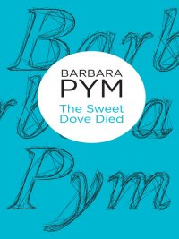 Barbara Pym - The Sweet Dove Died, e-kirja