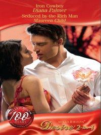 Diana Palmer, Maureen Child - Iron Cowboy; Seduced by the Rich Man, e-kirja