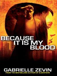 Gabrielle Zevin - Because It Is My Blood, e-kirja