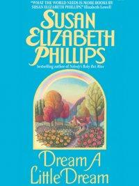 Susan Elizabeth Phillips - Dream A Little Dream, e-kirja