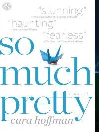 Cara Hoffman - So Much Pretty, e-kirja