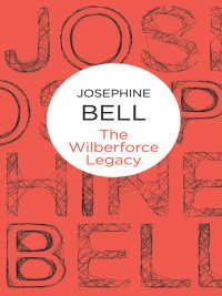 Josephine Bell - The Wilberforce Legacy, e-kirja