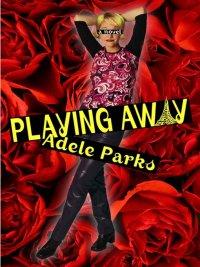 Adele Parks - Playing Away, e-kirja