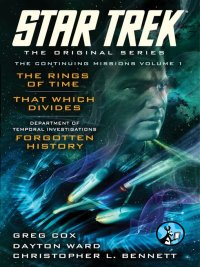 Greg Cox, Dayton Ward, Christopher L. Bennett - The Original Series: The Continuing Missions, Volume I: The Rings of Time, That Which Divides, DTI: Forgotten History, e-kirja