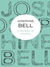 Josephine Bell - A Question of Loyalties, e-kirja