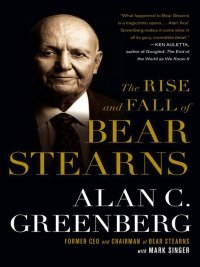 Alan C. (Ace) Greenberg, Mark Singer - The Rise and Fall of Bear Stearns, e-kirja