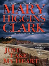 Mary Higgins Clark - Just Take My Heart, e-kirja