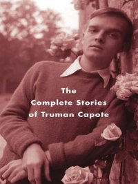 Truman Capote - The Complete Stories of Truman Capote, e-kirja
