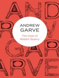 Andrew Garve - The Case of Robert Quarry, e-kirja