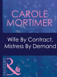 Carole Mortimer - Wife by Contract, Mistress by Demand, e-kirja