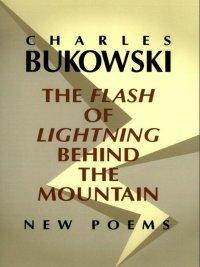 Charles Bukowski - The Flash of Lightning Behind the Mountain, e-kirja