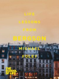 Michael Foley, The School Of Life - Life Lessons from Bergson, e-kirja