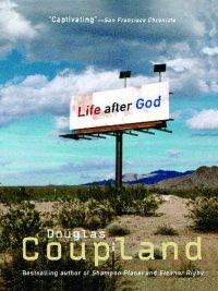 Douglas Coupland - LIFE AFTER GOD, e-kirja