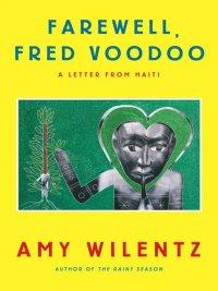 Amy Wilentz - Farewell, Fred Voodoo, e-kirja