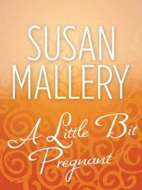 Susan Mallery - A Little Bit Pregnant, e-kirja