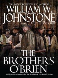 J. A. Johnstone, William W. Johnstone - The Brothers O'Brien, e-kirja