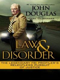John Douglas;Mark Olshaker, Mark Olshaker - Law and Disorder, e-kirja