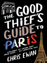 Chris Ewan - The Good Thief's Guide to Paris, e-kirja