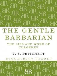 V. S. Pritchett - The Gentle Barbarian, e-kirja