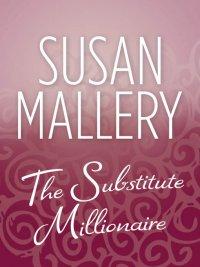 Susan Mallery - The Substitute Millionaire, e-kirja