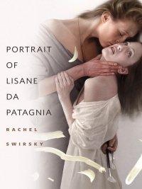 Rachel Swirsky - Portrait of Lisane de Patagnia, e-kirja