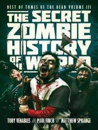 Toby Venables, Paul Finch, Matthew Sprange - The Secret Zombie History of the World, e-kirja