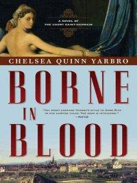 Chelsea Quinn Yarbro - Borne in Blood, e-kirja