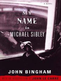 John Bingham - My Name is Michael Sibley, e-kirja
