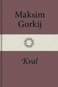 Maksim Gorkij - Kval, e-kirja