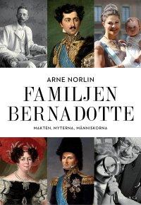 Arne Norlin - Familjen Bernadotte : Makten, myterna, människorna, e-kirja
