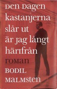 Bodil Malmsten - Den dagen kastanjerna slår ut är jag långt härifrån, e-kirja